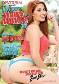 I Wanna Buttfuck Your Daughter 17 Porn Video